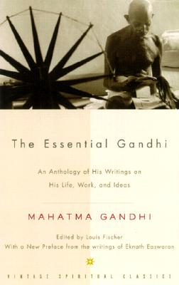 The Essential Gandhi: An Anthology of His Writings on His Life, Work, and Ideas Cover Image