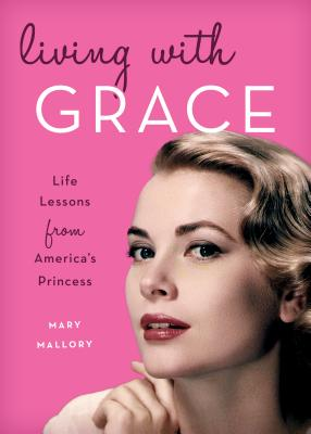 Living with Grace: Life Lessons from America's Princess Cover Image