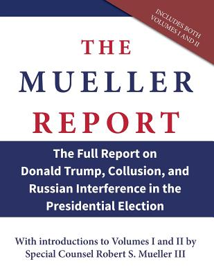 The Mueller Report: The Full Report on Donald Trump, Collusion, and Russian Interference in the Presidential Election Cover Image