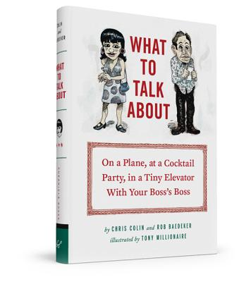 What to Talk About: On a Plane, at a Cocktail Party, in a Tiny Elevator with Your Boss's Boss Cover Image
