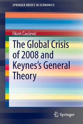 The Global Crisis of 2008 and Keynes's General Theory (Springerbriefs in Economics) Cover Image