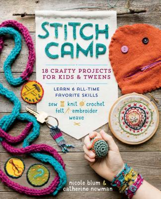 Stitch Camp: 18 Crafty Projects for Kids & Tweens – Learn 6 All-Time Favorite Skills: Sew, Knit, Crochet, Felt, Embroider & Weave Cover Image