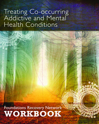 Treating Co-Occurring Addictive and Mental Health Conditions: Foundations Recovery Network Workbook Cover Image