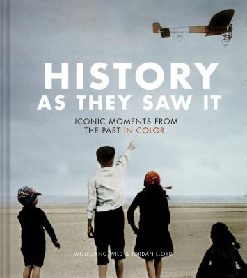 History as They Saw It: Iconic Moments from the Past in Color (Coffee Table Books, Historical Books, Art Books) Cover Image