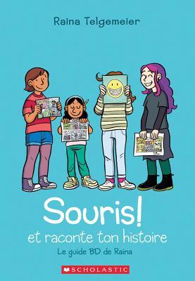 Souris! Et Raconte Ton Histoire: Le Guide BD de Raina = Share Your Smile: Raina's Guide to Telling Your Own Story Cover Image