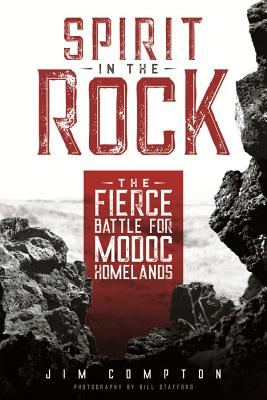 Spirit in the Rock: The Fierce Battle for Modoc Homelands Cover Image