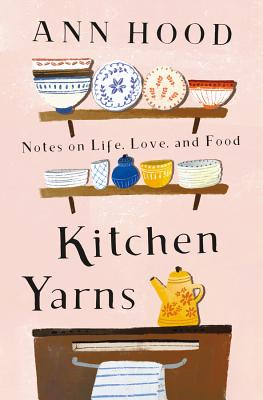 Kitchen Yarns: Notes on Life, Love, and Food cover
