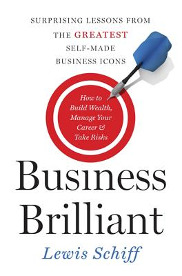 Business Brilliant: Surprising Lessons from the Greatest Self-Made Business Icons Cover Image