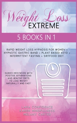 Extreme Weight Loss: 5 BOOKS IN 1: Rapid Weight Loss Hypnosis For Women - Hypnotic Gastric Band - Plant Based Keto - Intermittent Fasting - Cover Image