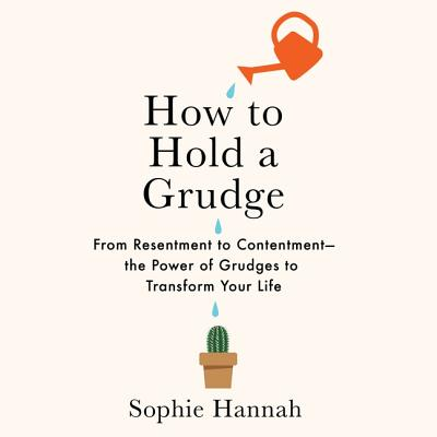 How to Hold a Grudge: From Resentment to Contentment-The Power of Grudges to Transform Your Life Cover Image