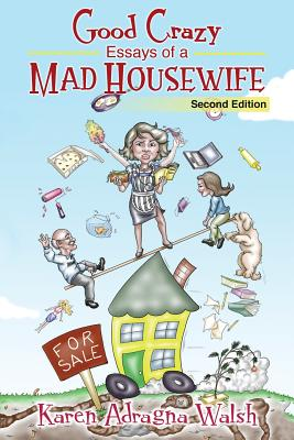 Good Crazy Essays Of A Mad Housewife, Second Edition Cover Image