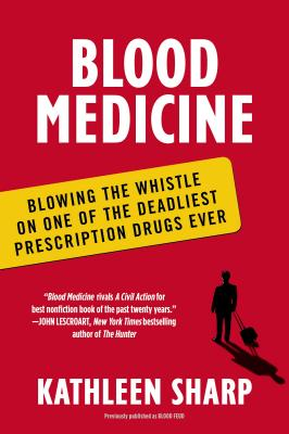 Blood Medicine: Blowing the Whistle on One of the Deadliest Prescription Drugs Ever Cover Image