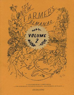 The New Farmer's Almanac 2015: A Contemporary Compendium for Agrarians, Interventionists, and Patriots of Place Cover Image