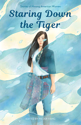 Staring Down the Tiger: Stories of Hmong American Women Cover Image