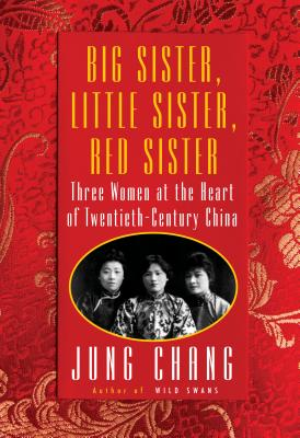 Big Sister, Little Sister, Red Sister: Three Women at the Heart of Twentieth-Century China Cover Image