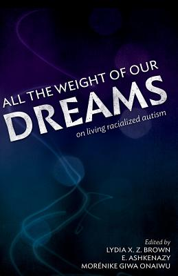 All the Weight of Our Dreams: On Living Racialized Autism Cover Image