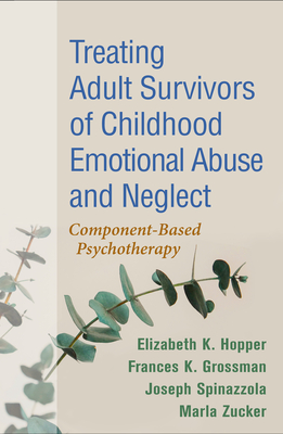 Treating Adult Survivors of Childhood Emotional Abuse and Neglect: Component-Based Psychotherapy Cover Image