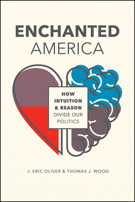 Enchanted America: How Intuition and Reason Divide Our Politics Cover Image