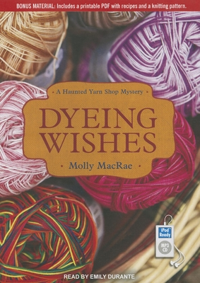 Dyeing Wishes (Haunted Yarn Shop Mysteries #2) Cover Image
