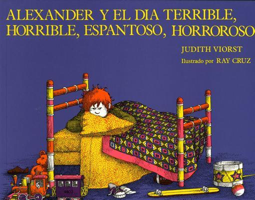 Alexander y el Dia Terrible, Horrible, Espantoso, Horroso: (Alexnader and the Terrible, Horrible, No Good, Very Bad Day Cover Image