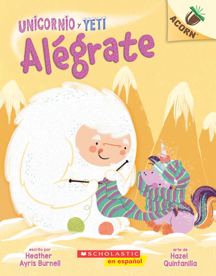 Unicornio y Yeti 4: Alégrate (Cheer Up): Un libro de la serie Acorn  Cover Image