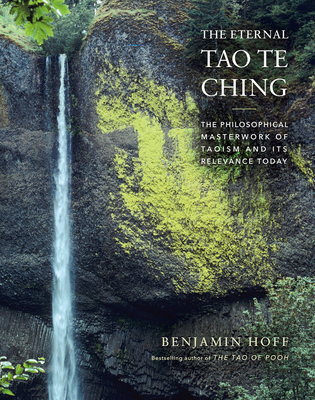 The Eternal Tao Te Ching: The Philosophical Masterwork of Taoism and Its Relevance Today Cover Image