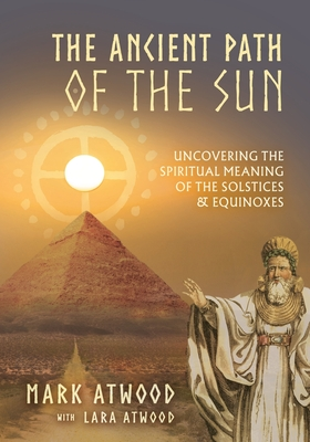 The Ancient Path of the Sun: Uncovering the Spiritual Meaning of the Solstices and Equinoxes Cover Image