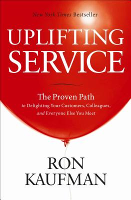 Uplifting Service: The Proven Path to Delighting Your Customers, Colleagues, and Everyone Else You Meet Cover Image