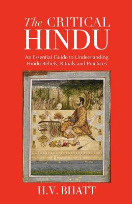 The Critical Hindu: An Essential Guide to Understanding Hindu Beliefs, Rituals & Practices Cover Image