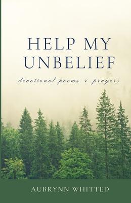 Help My Unbelief: devotional poems & prayers Cover Image