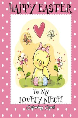 Happy Easter To My Lovely Niece! (Coloring Card): (Personalized Card) Easter Messages, Greetings, & Poems for Children! Cover Image
