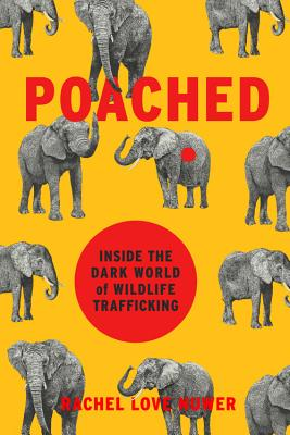 Poached: Inside the Dark World of Wildlife Trafficking (A Merloyd Lawrence Book) Cover Image