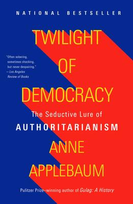 Twilight of Democracy: The Seductive Lure of Authoritarianism Cover Image