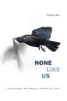 None Like Us: Blackness, Belonging, Aesthetic Life (Theory Q) Cover Image