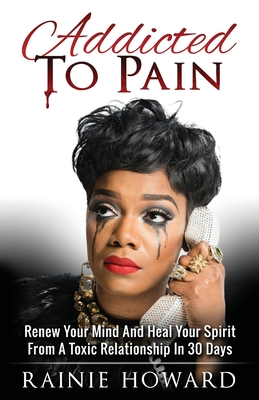 Addicted To Pain: Renew Your Mind & Heal Your Spirit From A Toxic Relationship In 30 Days Cover Image