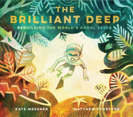The Brilliant Deep: Rebuilding the World's Coral Reefs: The Story of Ken Nedimyer and the Coral Restoration Foundation Cover Image