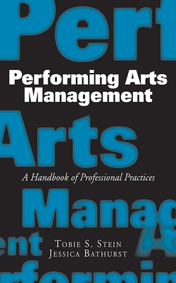 Performing Arts Management: A Handbook of Professional Practices Cover Image