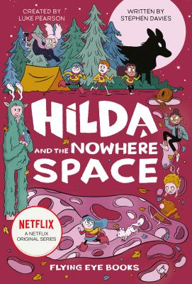 Hilda and the Nowhere Space: Hilda Netflix Tie-In 3 (Hilda Tie-In #3) Cover Image