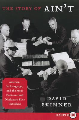 The Story of Ain't: America, Its Language, and the Most Controversial Dictionary Ever Published Cover Image