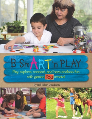 B SmART 'n PLAY: Play, explore, connect, and have endless fun with games YOU create Cover Image