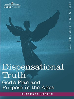 Dispensational Truth, or God's Plan and Purpose in the Ages Cover Image