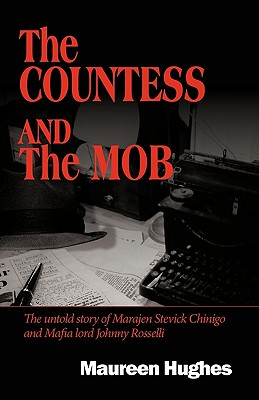 The Countess and the Mob: The Untold Story of Marajen Stevick Chinigo and Mafia Lord Johnny Rosselli Cover Image