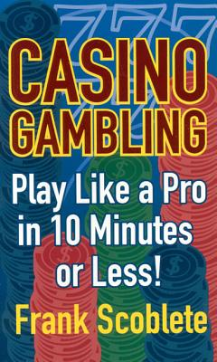 Casino Gambling: Playing Like a Pro in 10 Minutes or Less! Cover Image