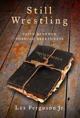 Still Wrestling: Faith Renewed Through Brokenness Cover Image
