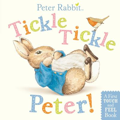 Tickle, Tickle, Peter!: A First Touch-and-Feel Book (Peter Rabbit) Cover Image