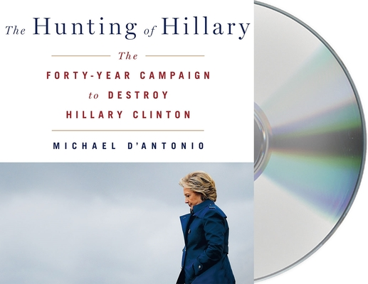 The Hunting of Hillary: The Forty-Year Campaign to Destroy Hillary Clinton Cover Image