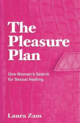 The Pleasure Plan: One Woman's Search for Sexual Healing Cover Image