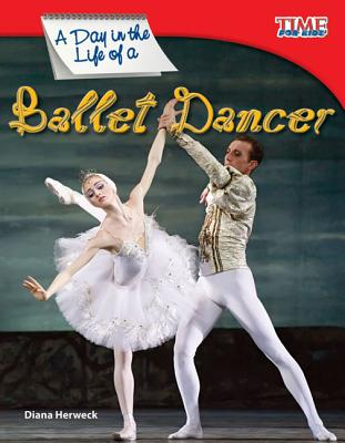 A Day in the Life of a Ballet Dancer (Time for Kids Nonfiction Readers: Level 3.0) Cover Image