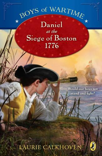 Boys of Wartime: Daniel at the Siege of Boston, 1776 Cover Image
