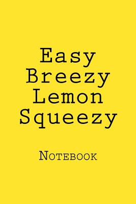 Easy Breezy Lemon Squeezy: Notebook Cover Image